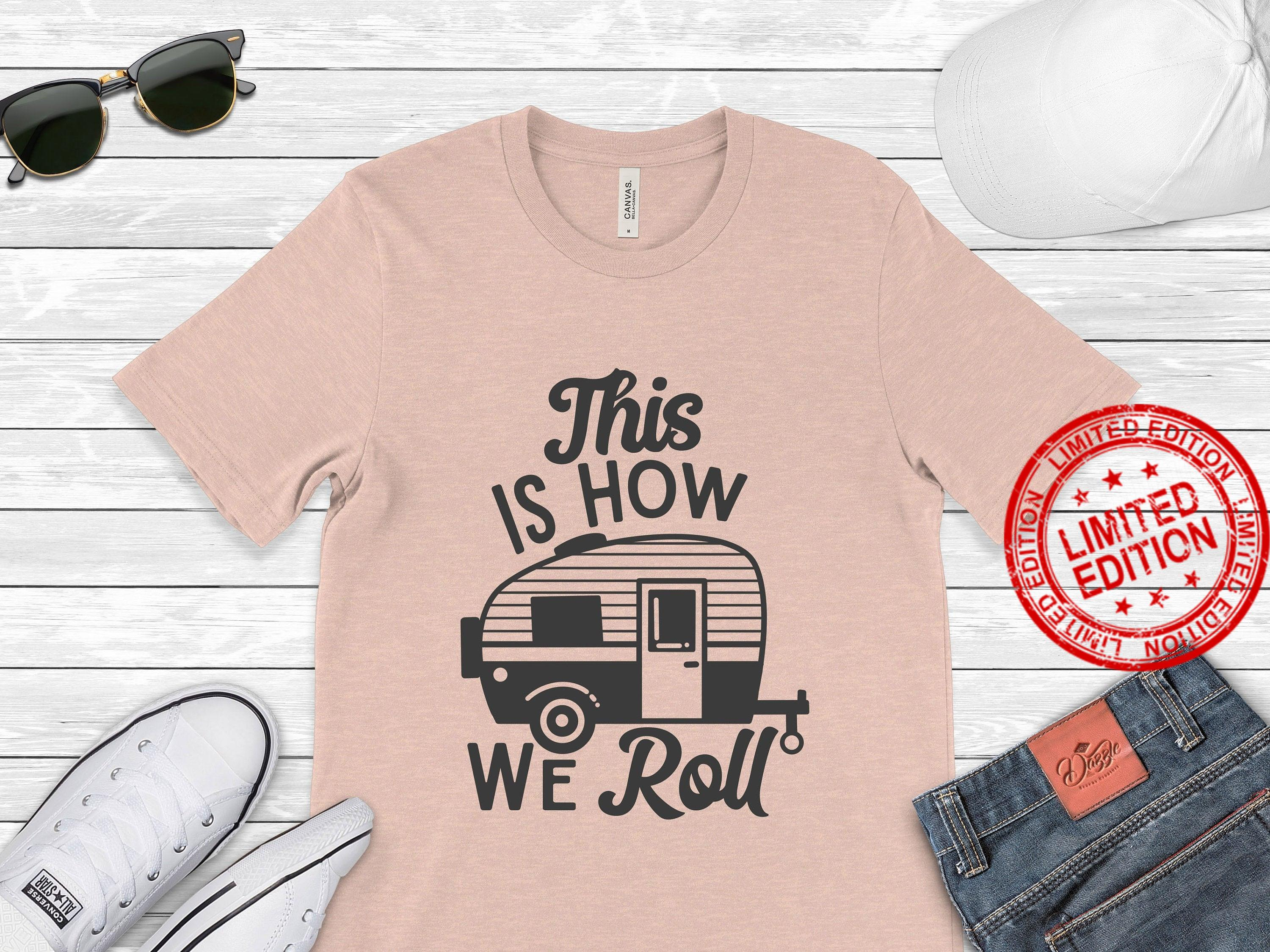 Gift For Campers This is How We Roll Shirt