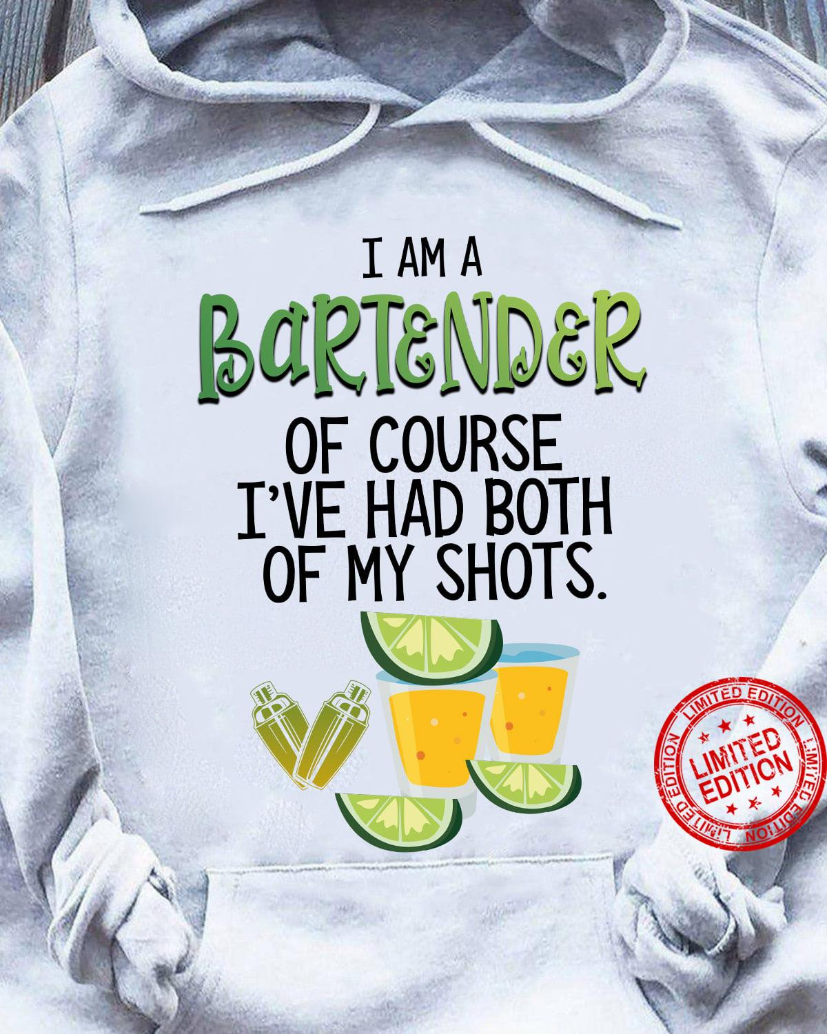 I Am A Bartender Of Course I've Had Both Of My Shots Shirt