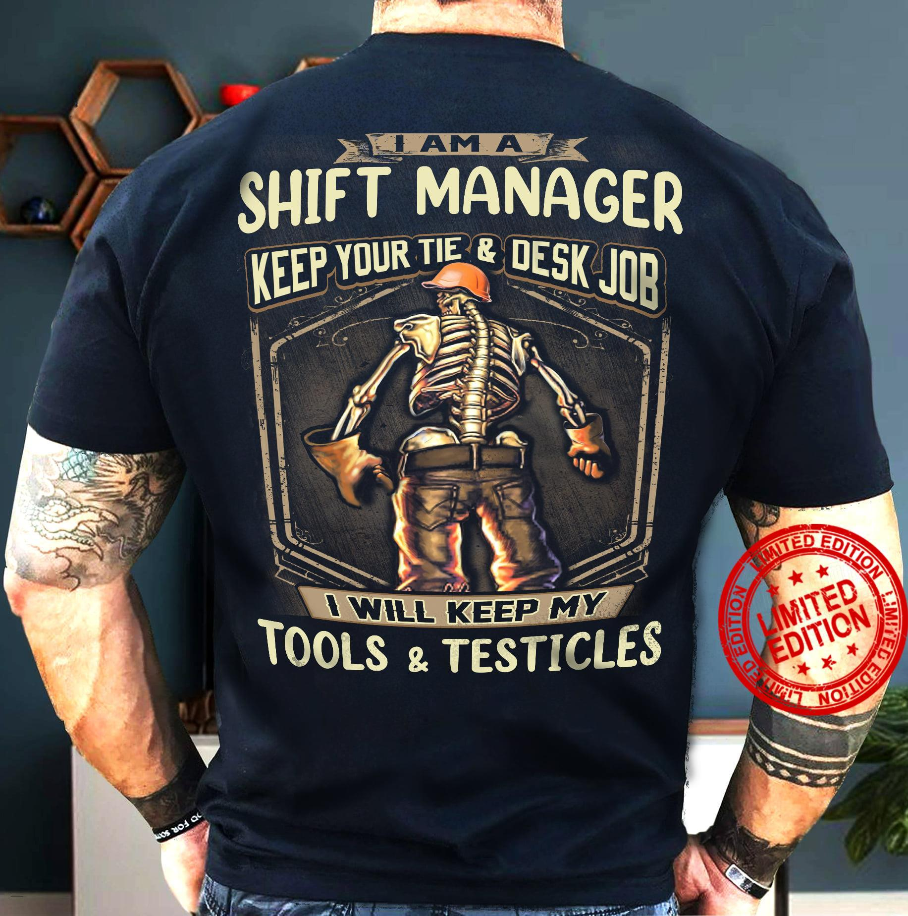 I Am A Shift Manager Keep Your Tie Desk Job I Will Keep My Tools Testicles Shirt