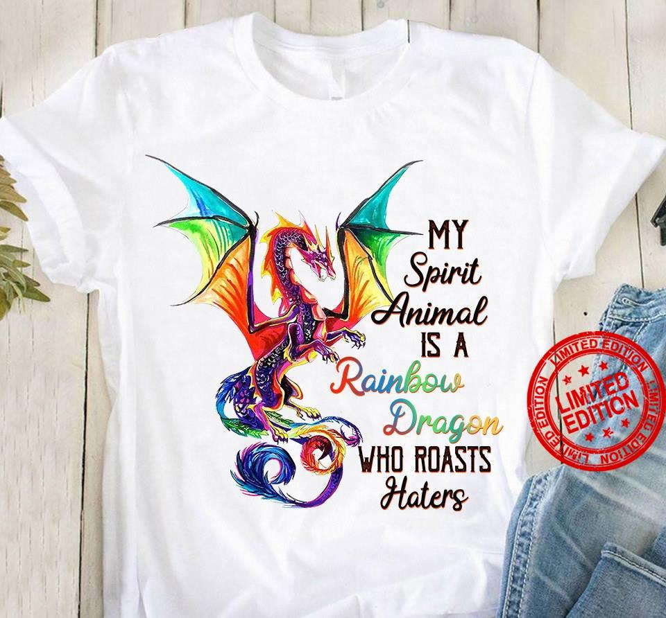 My Spirit Animal Is A Rainbow Dragons Who Roasts Haters Shirt