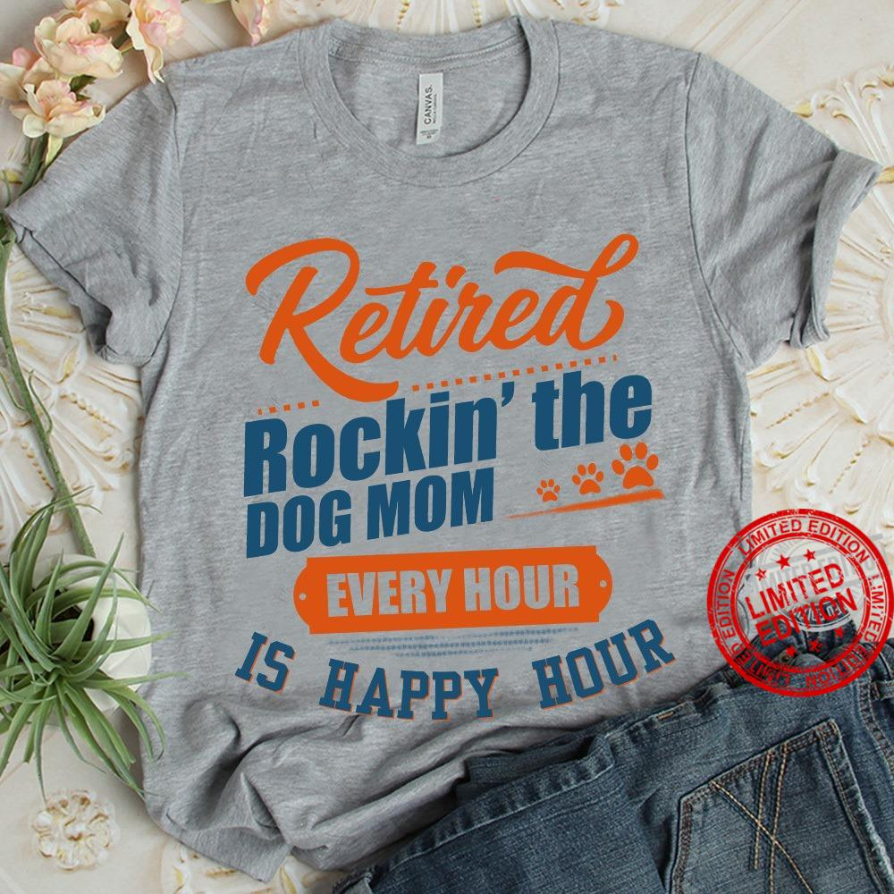 Retired Rockin The Dog Mom Every Hour Is Happy Hour Shirt