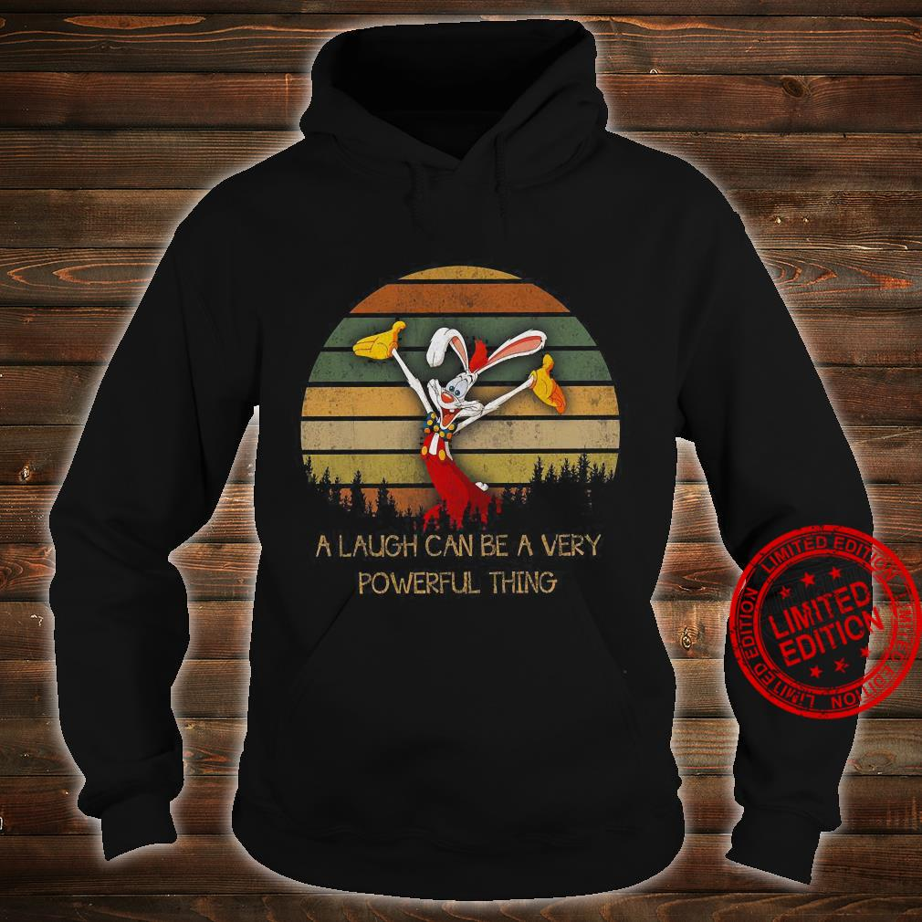 A Laugh Can Be A Very Powerful Thing Shirt hoodie