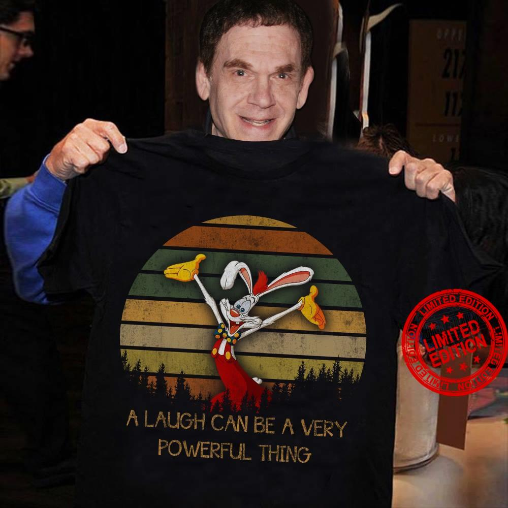 A Laugh Can Be A Very Powerful Thing Shirt