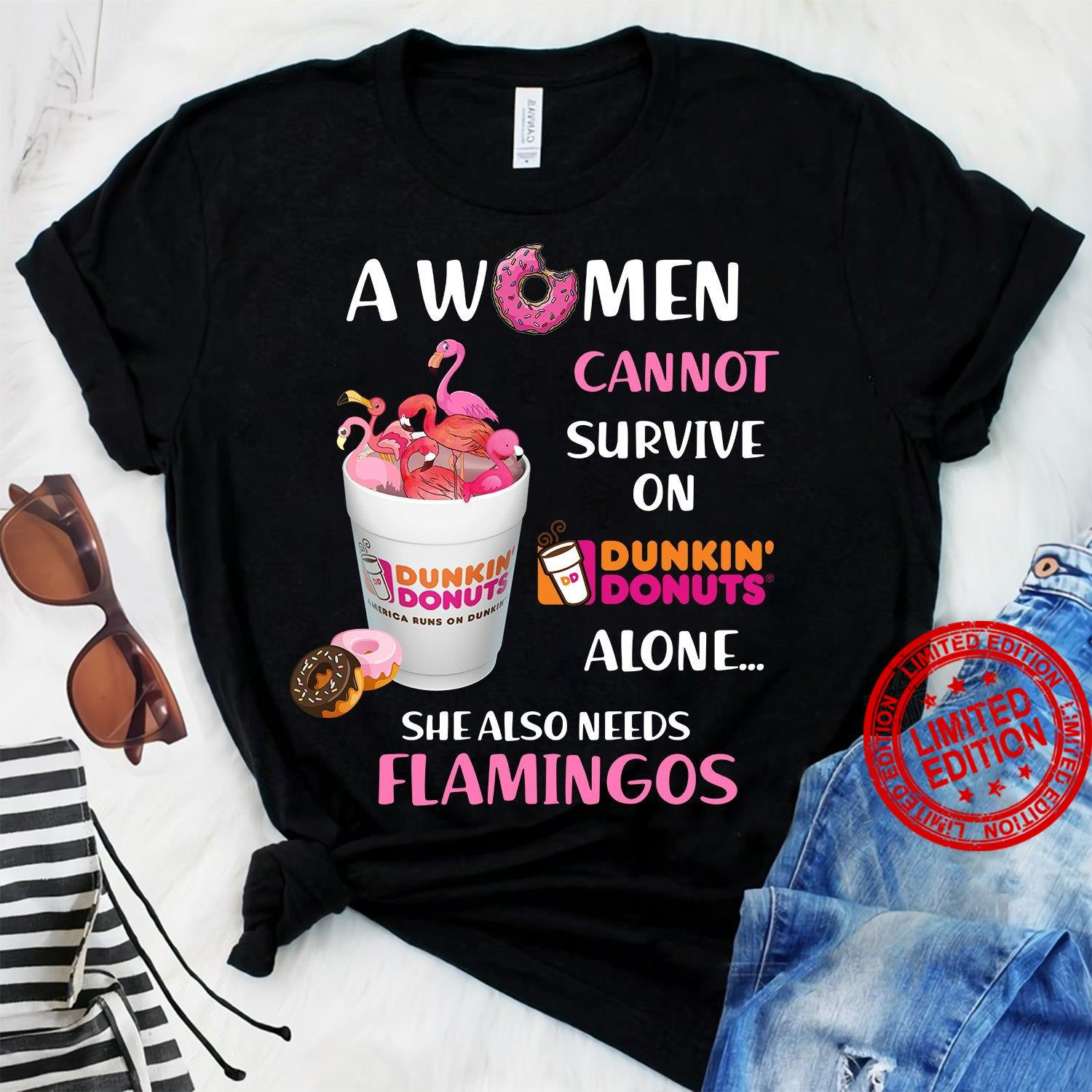 A Women Cannot Survive On Dunkin Donuts Alone She Also Needs Flamingos Shirt