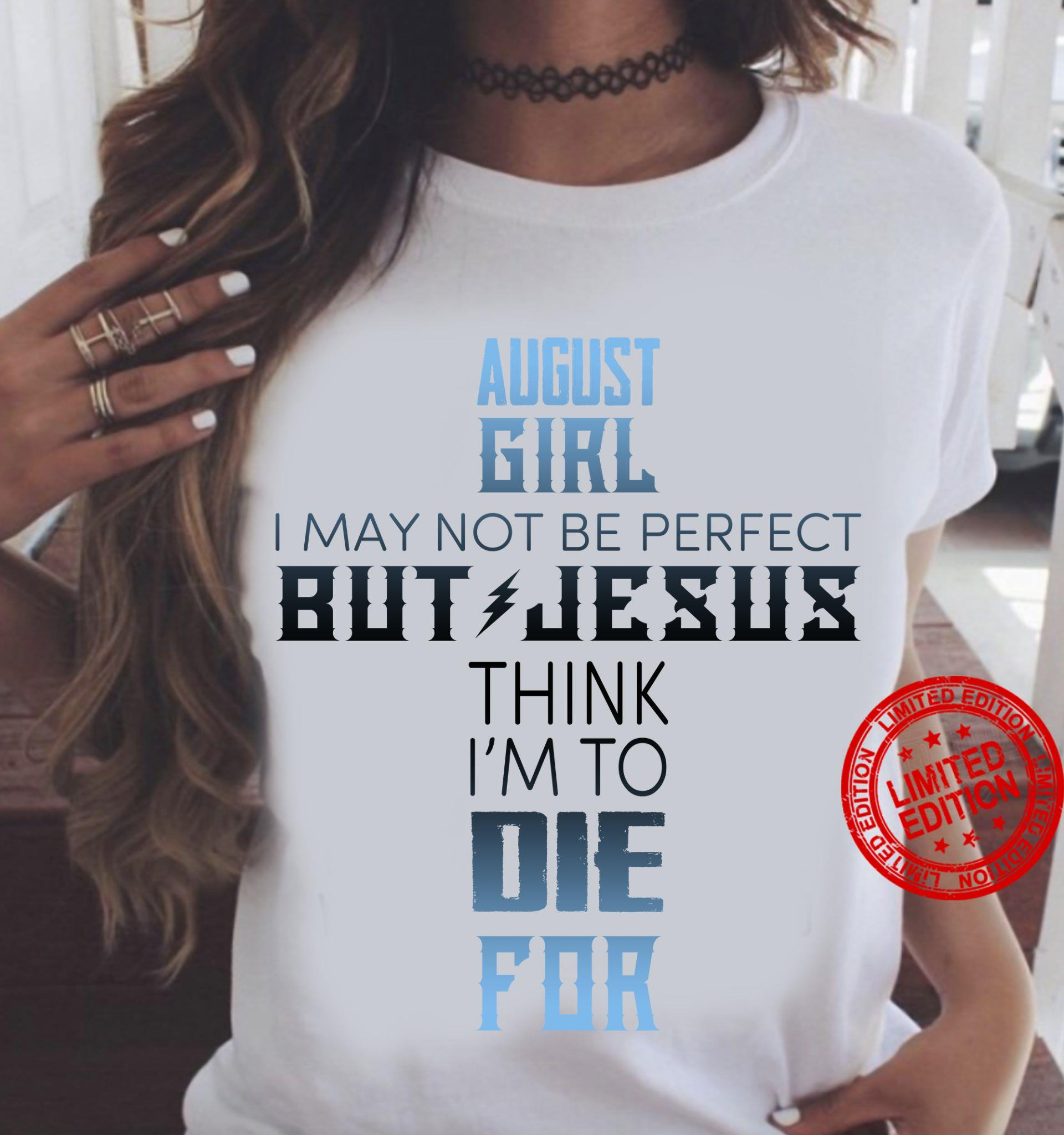 August Girl I May Not Be Perfect But Jesus Think I'm To Die For Shirt
