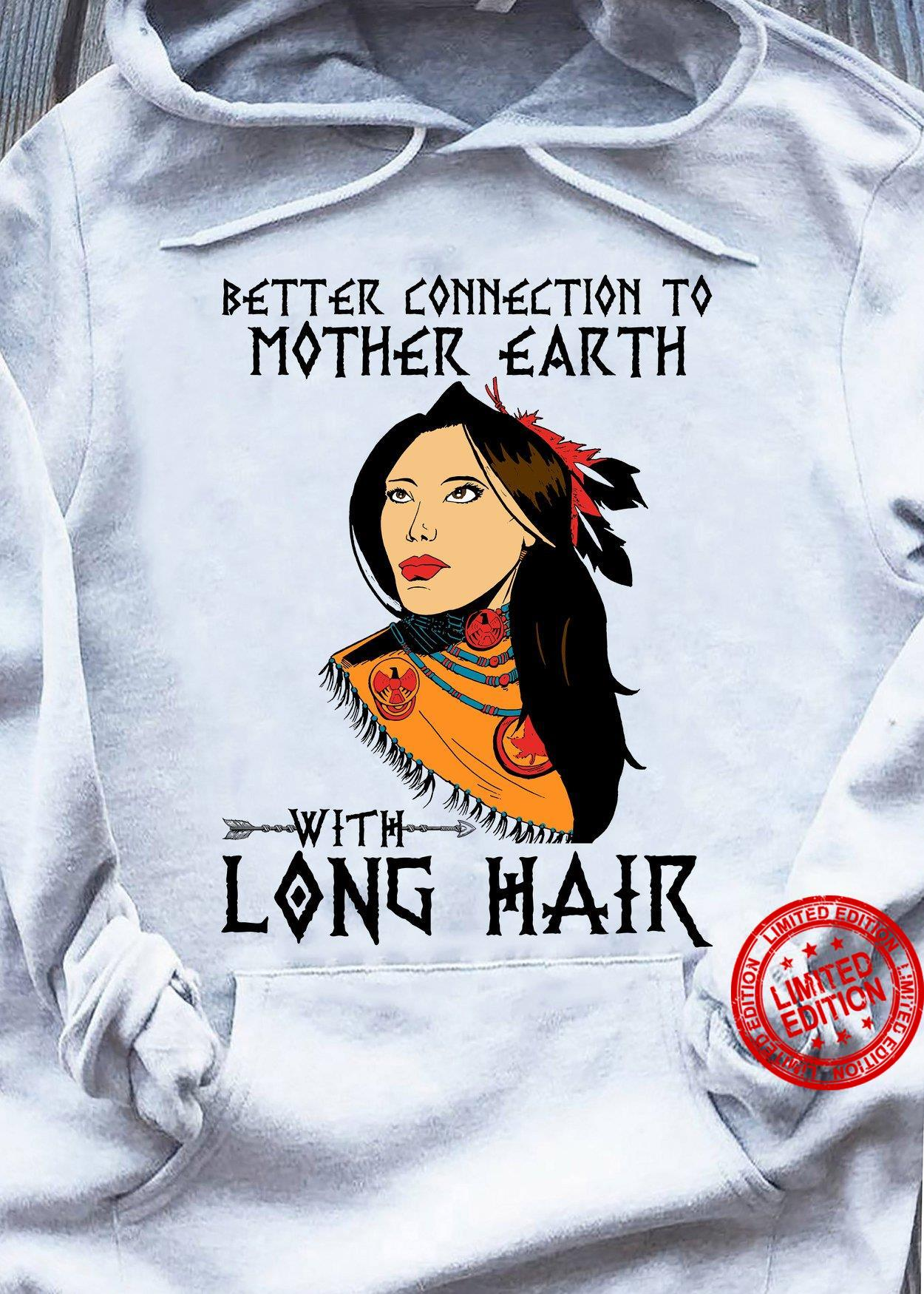 Better Connection To Mother Earth With Long Hair Shirt