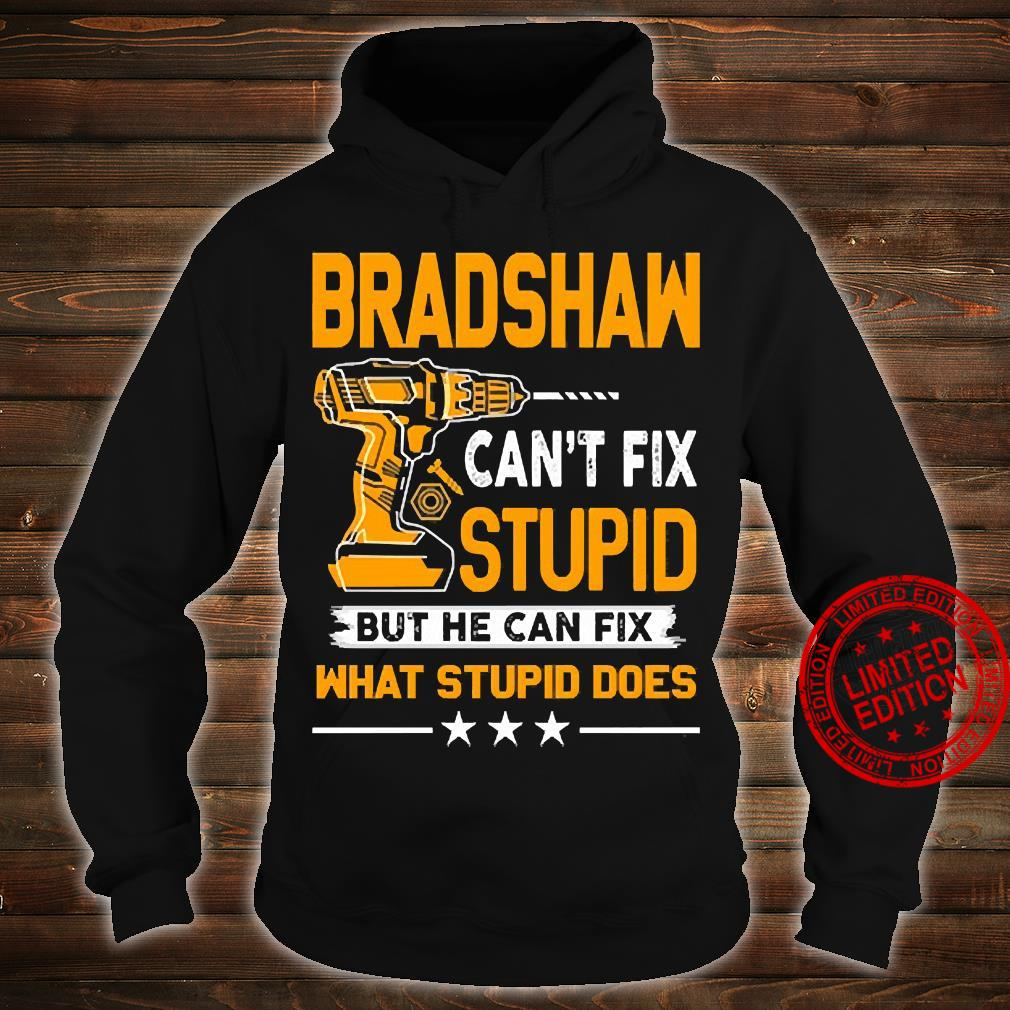 Bradshaw Can't Fix Stupid But He Can Fix What Stupid Does Shirt hoodie