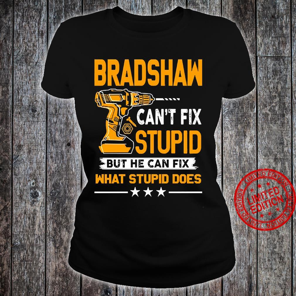 Bradshaw Can't Fix Stupid But He Can Fix What Stupid Does Shirt ladies tee