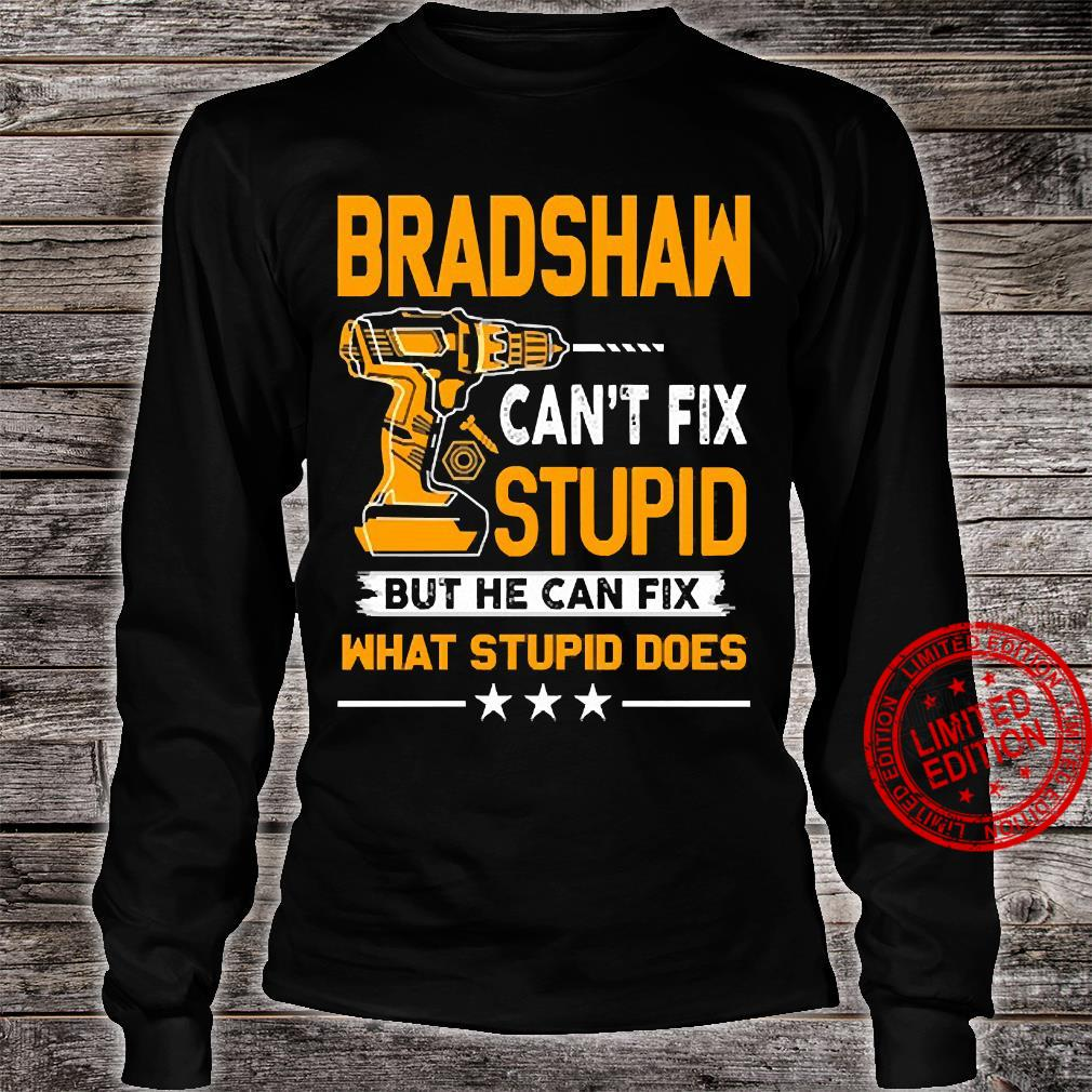 Bradshaw Can't Fix Stupid But He Can Fix What Stupid Does Shirt long sleeved