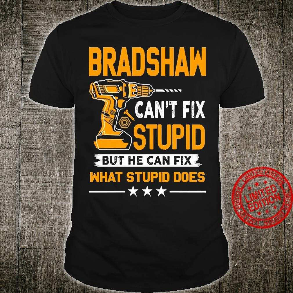 Bradshaw Can't Fix Stupid But He Can Fix What Stupid Does Shirt unisex