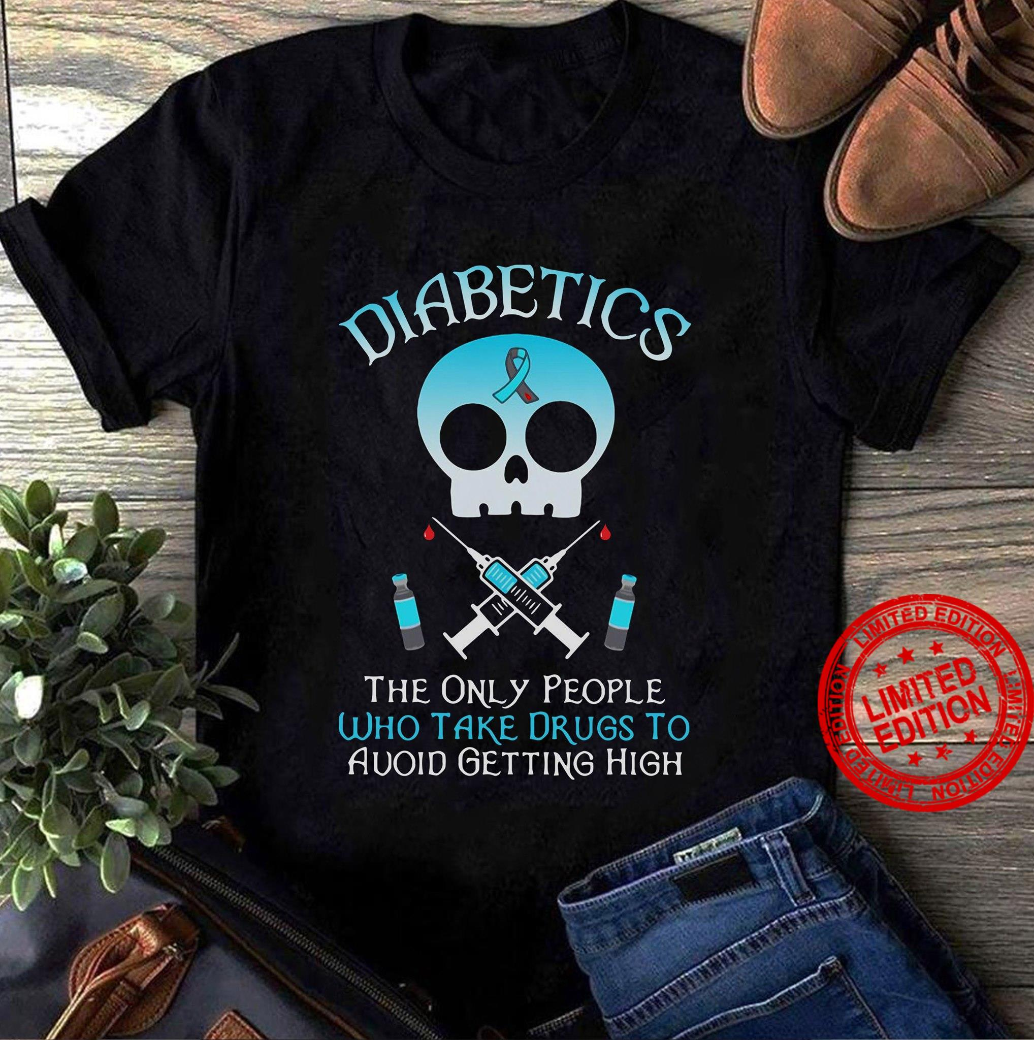 Diabetics The Only People Who Take Drugs To Avoid Getting High Shirt
