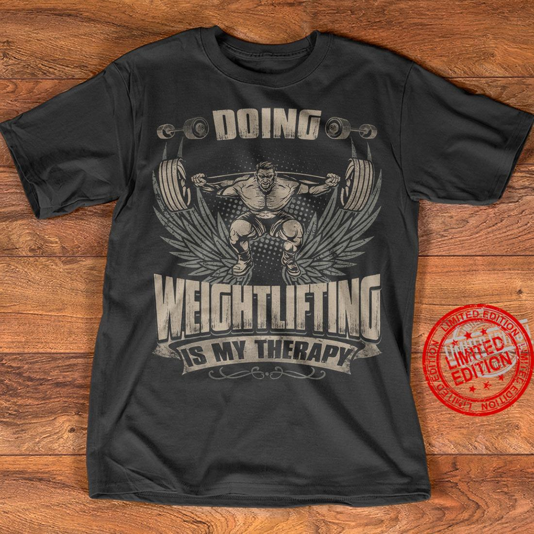 Doing Weightlifting Is My Therapy Shirt