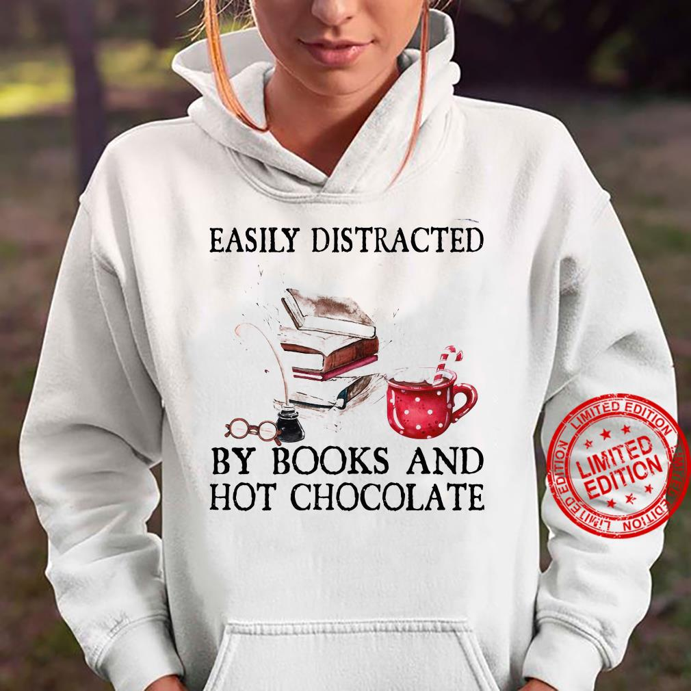 Easily Distracted By Books And Hot Chocolate Shirt hoodie