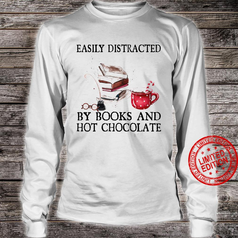 Easily Distracted By Books And Hot Chocolate Shirt long sleeved