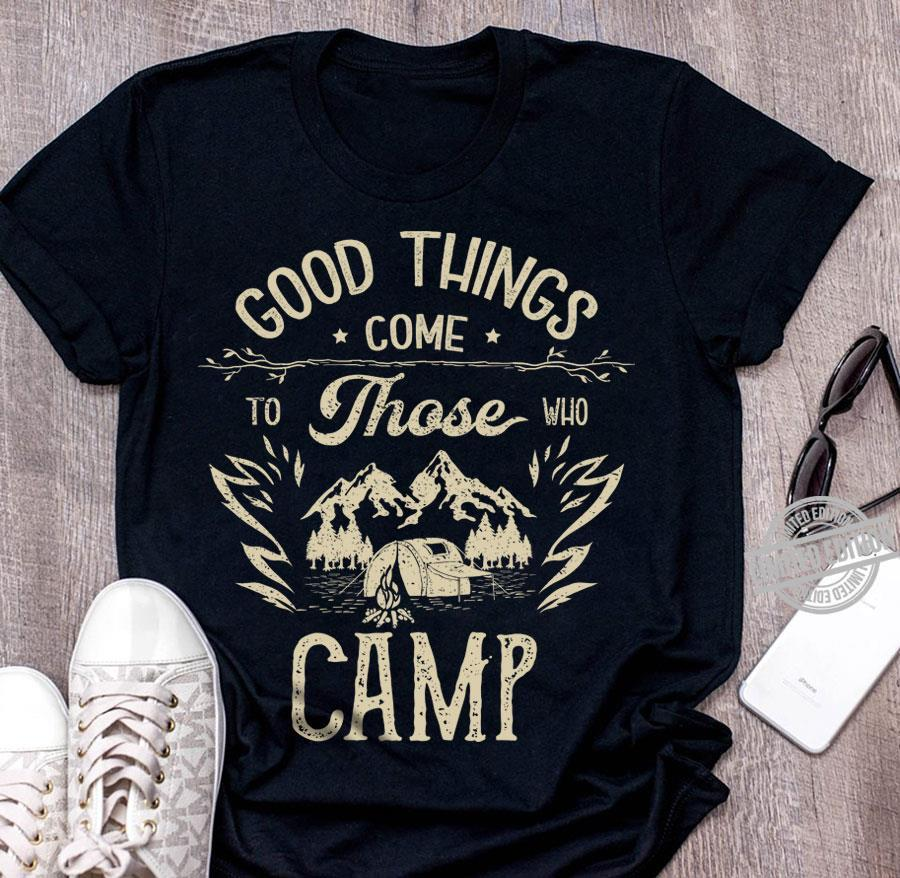 Good Things Come To Those Who Camp Shirt