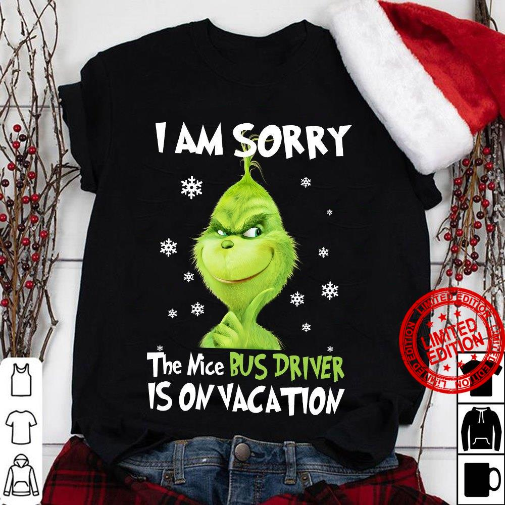 Grinch I Am Sorry The Nice Bus Driver Is On Vacation Shirt