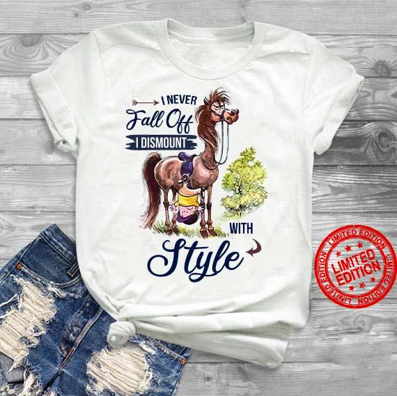 Horse I Never Fall Off I Dismount With Style Shirt