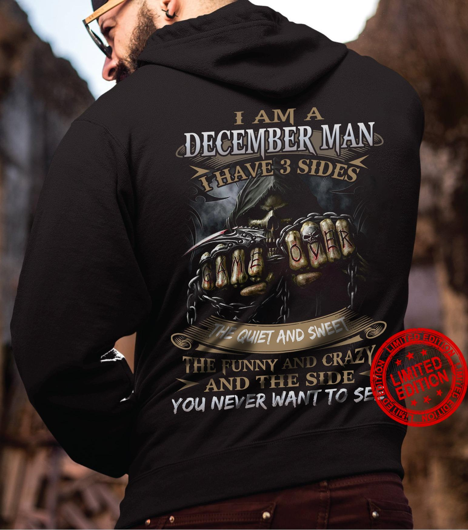 I Am A December Man I Have 3 Sides The Quiet And Sweet The Funny And Crazy And The Side You Never Want To See Shirt