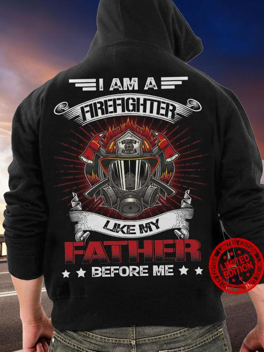 I Am A Firefighter Like My Father Before Me Shirt