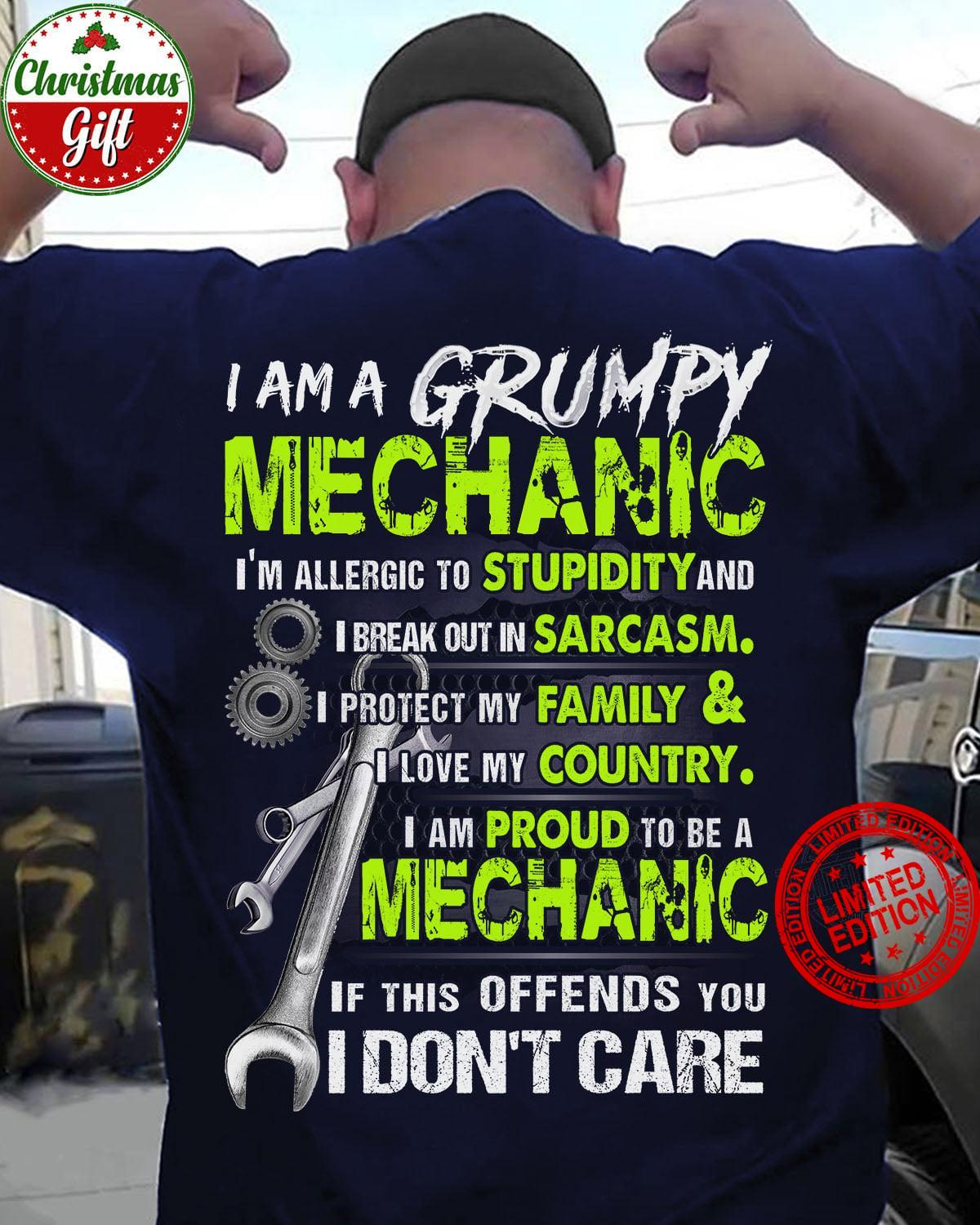 I Am A Grumpy Mechanic I Am Proud To Be A Mechanic If This Offends You I Don't Care Shirt.