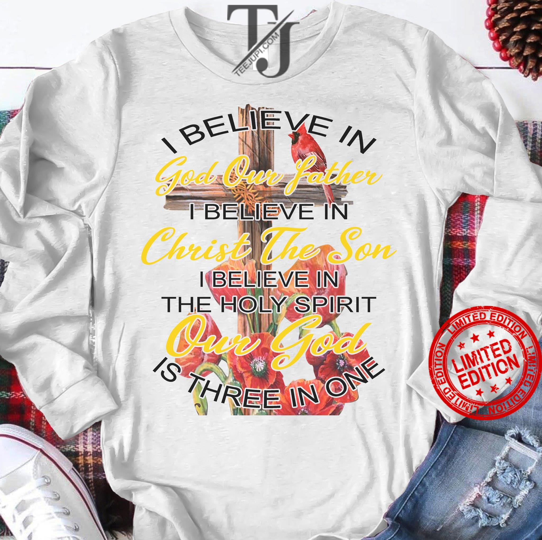 I Believe In God Our Father I Believe It Christ The Son Shirt