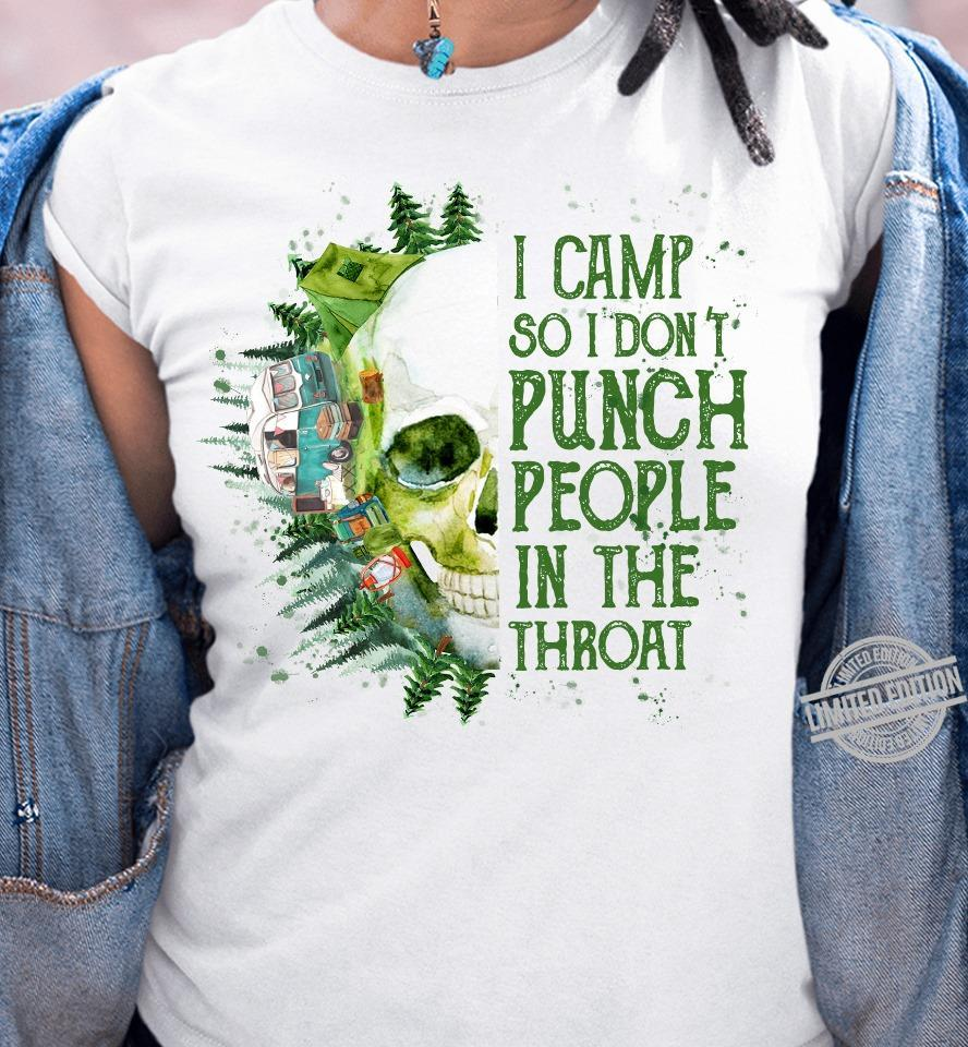 I Camp So I Don't Punch People In The Throat Shirt