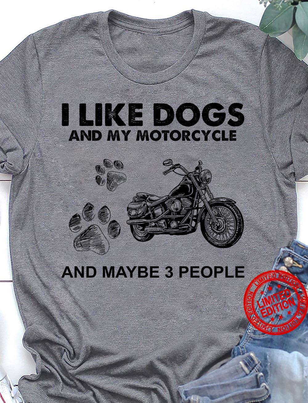 I Like Dogs And My Motorcycle And Maybe 3 People Shirt