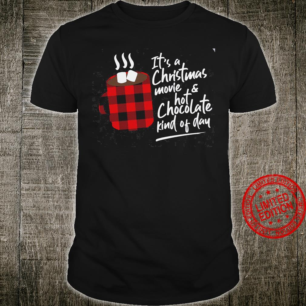 It's A Christmas Movie & Hot Chocolate Kinf Of Day Shirt unisex