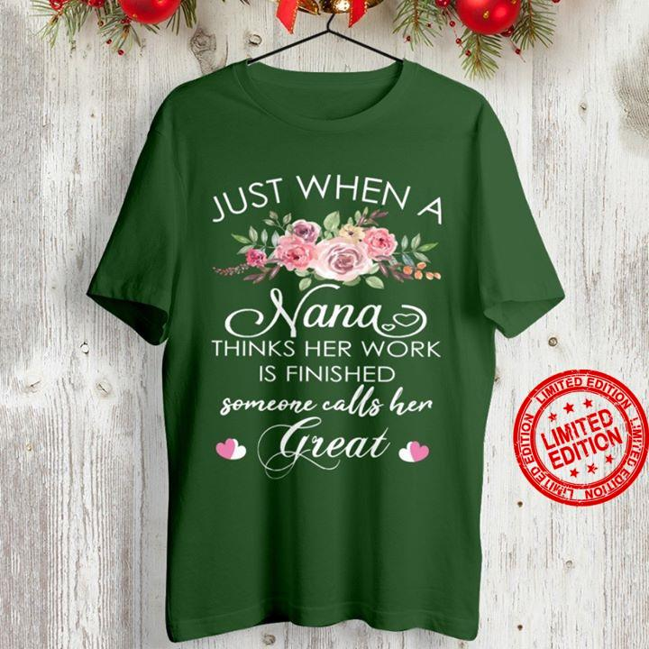 Just When A Nana Thinks Her Work Is Finished Someone Calls Her Great Shirt