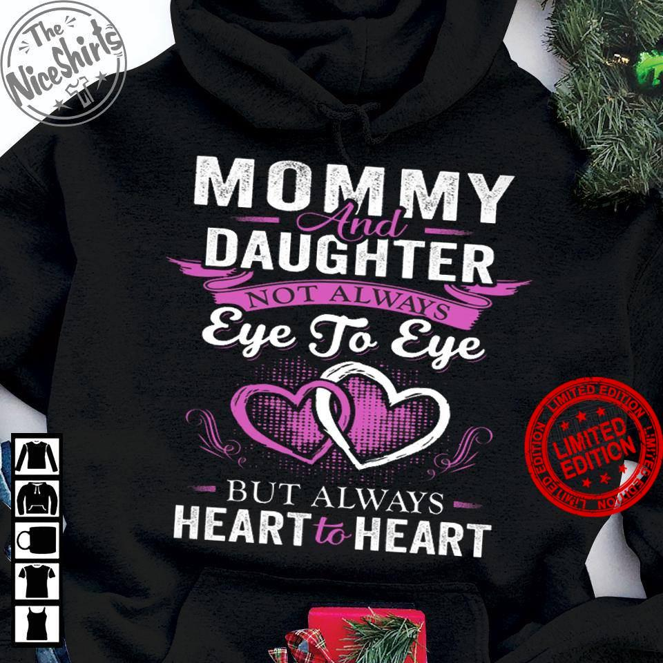 Mommy And Daughter Eye To Eye But Always Heart To Heart Shirt