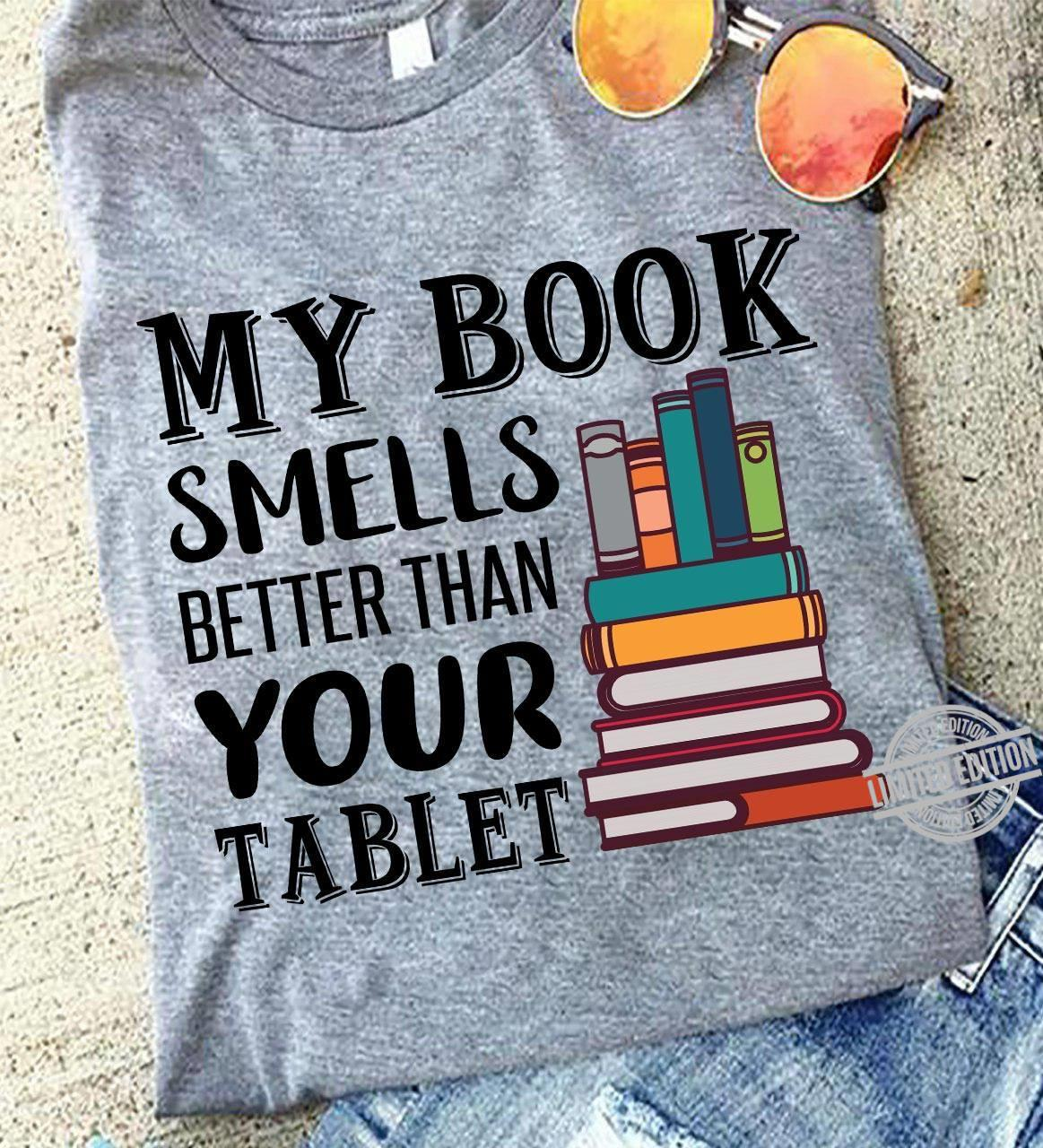 My Book Smells Better Than Your Tablet Shirt