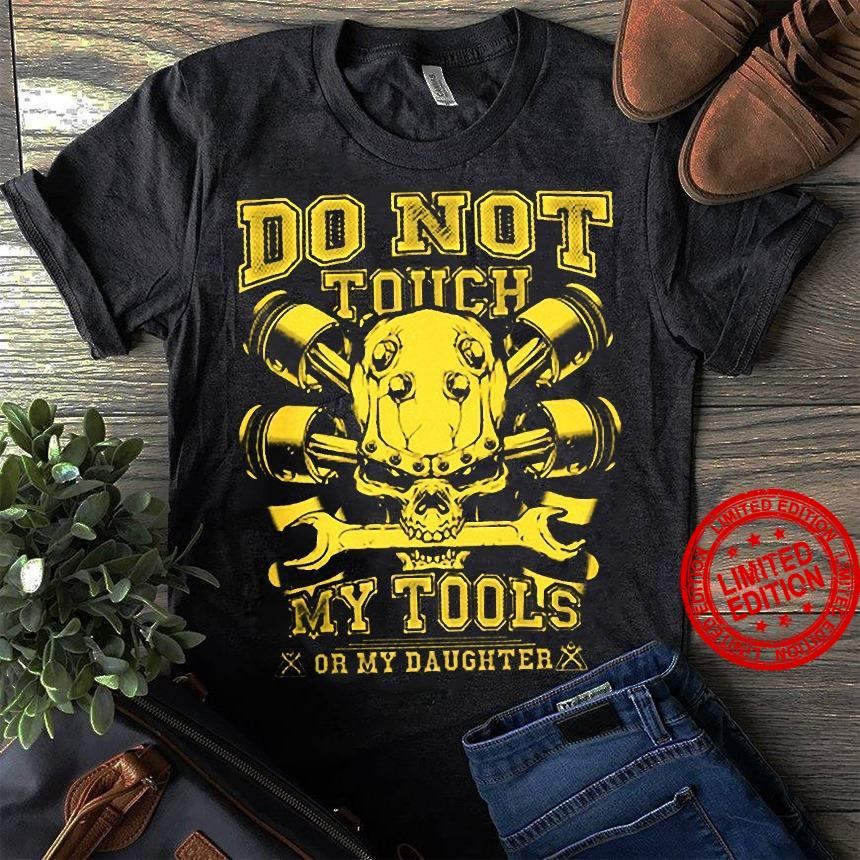 No Not Touch My Tools Or My Daughter Shirt