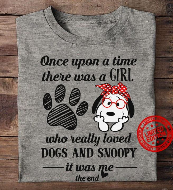 Once Upon A Time There Was A Girl Who Really Loved Dogs And Snoopy Shirt