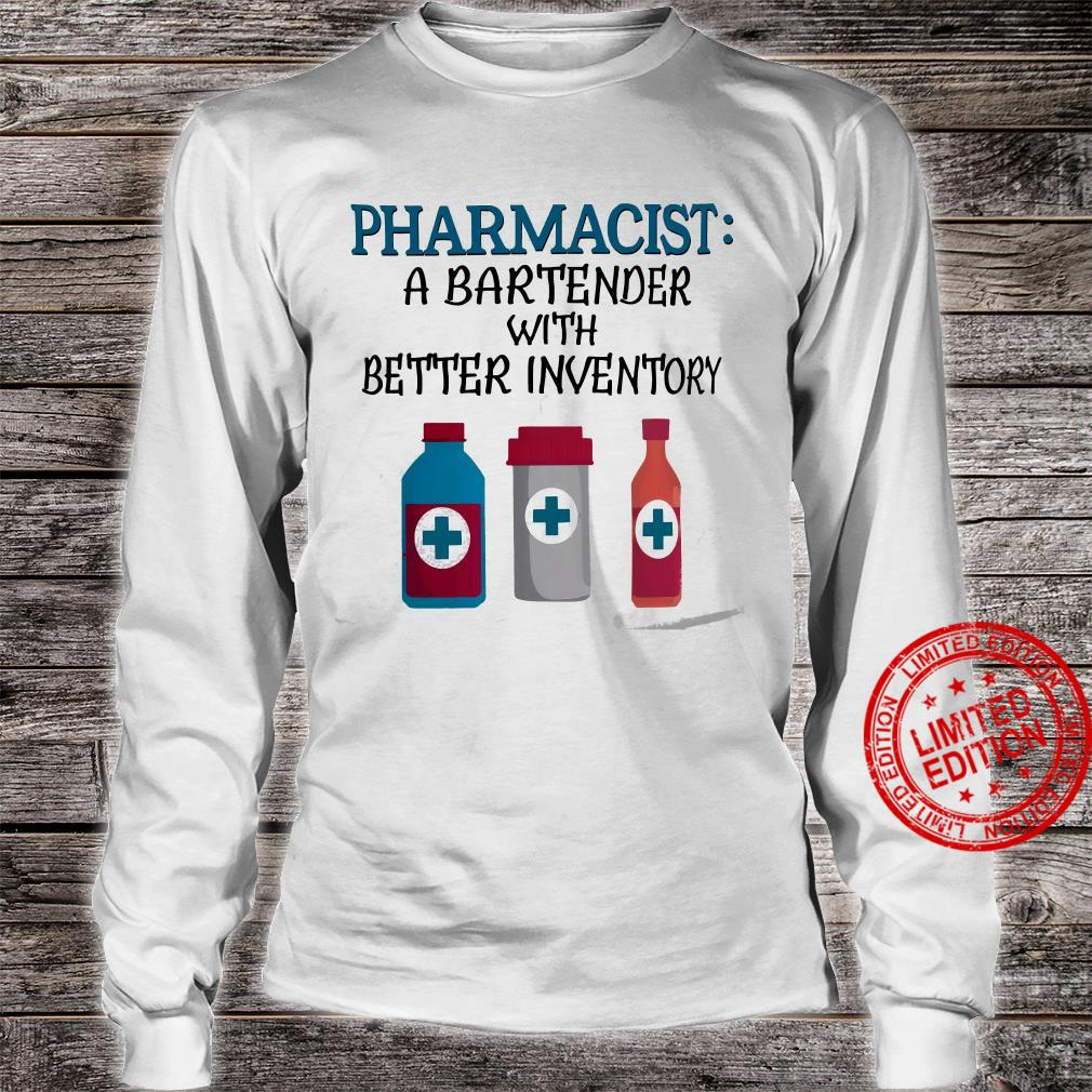 Pharmacist A Bartender With Better Inventory Shirt long sleeved