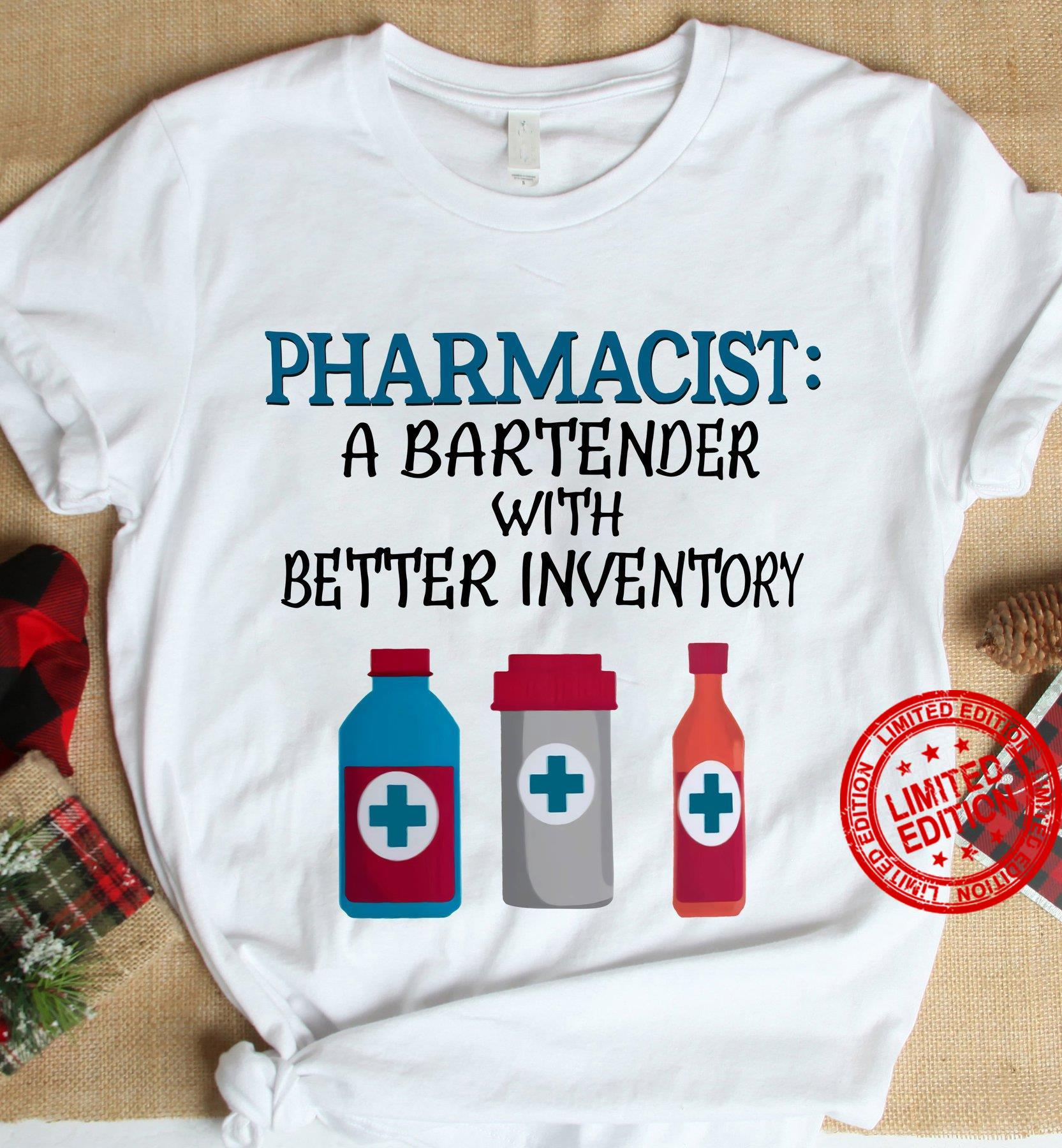 Pharmacist A Bartender With Better Inventory Shirt