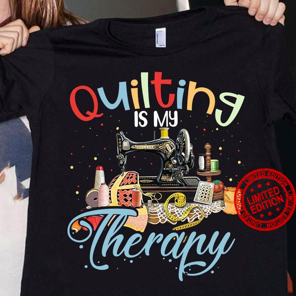 Quilting Is My Therapy Shirt