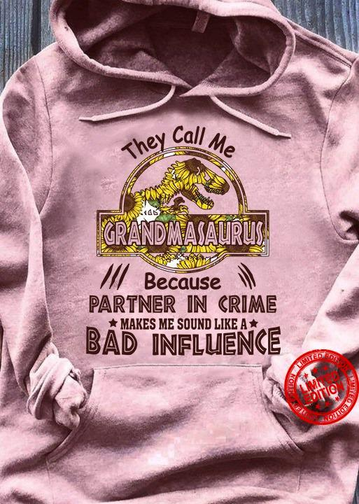 They Call Me Grandmasaurus Because Partner In Crime Makes Me Sound Like Bad Influence Shirt