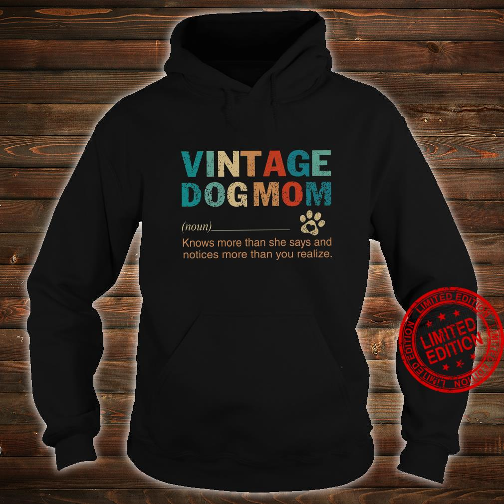 Vintage Dog Mom Knows More Than She Says And Notices More Than You Realize Shirt hoodie