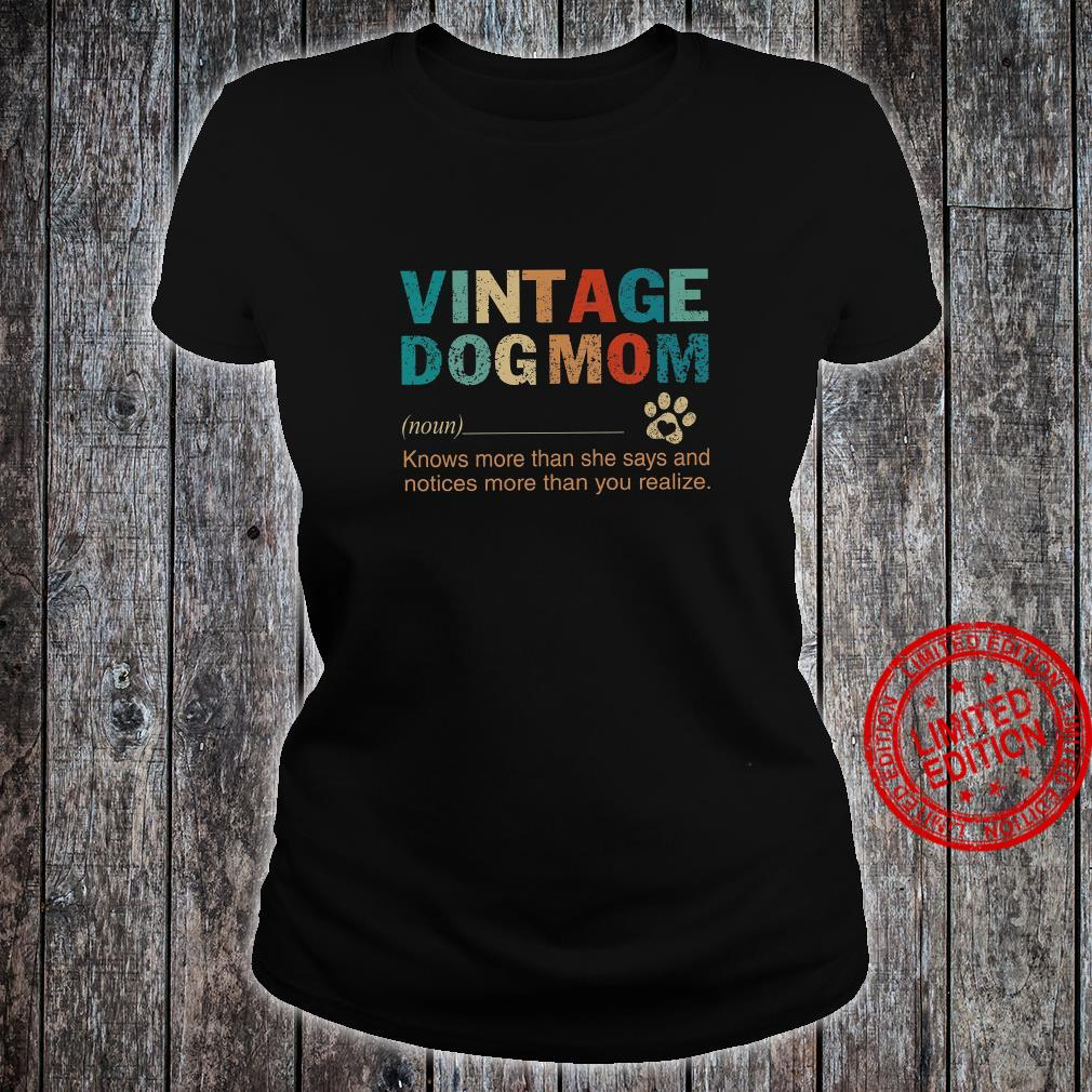 Vintage Dog Mom Knows More Than She Says And Notices More Than You Realize Shirt ladies tee