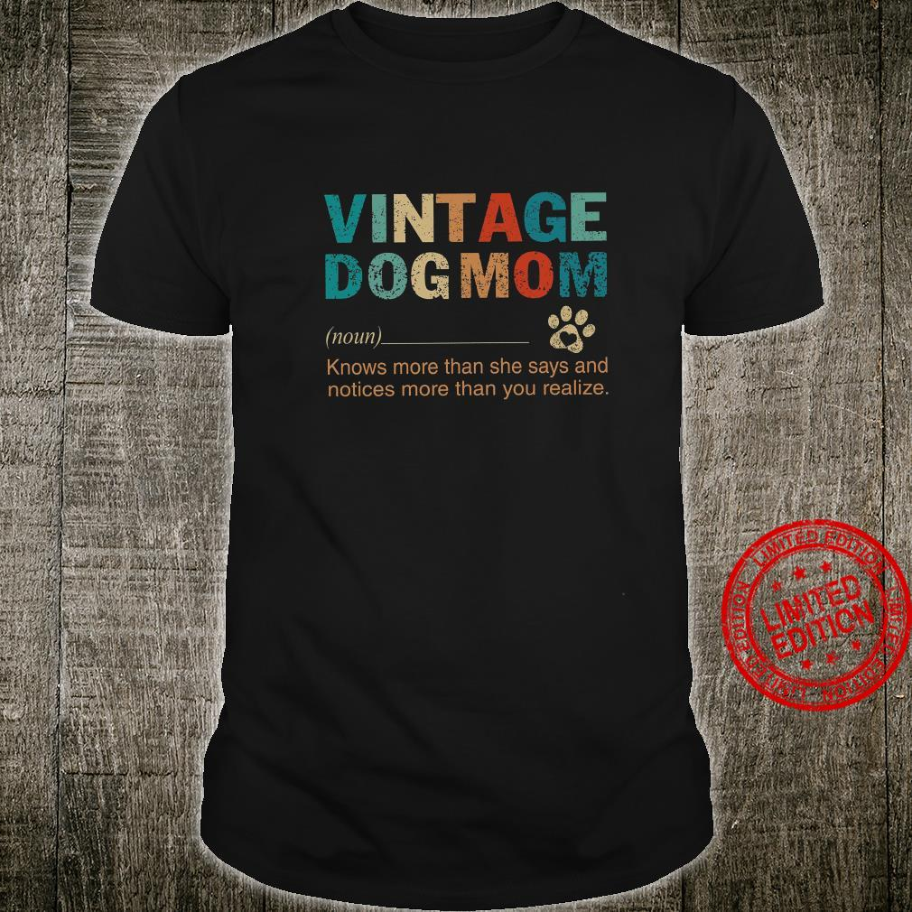 Vintage Dog Mom Knows More Than She Says And Notices More Than You Realize Shirt unisex