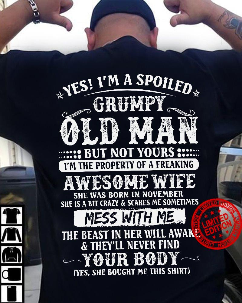 Yes I'm A Spoiled Grumpy Old Man But Not Yours Awesome Wife She Was Born In November Mess With Me Shirt